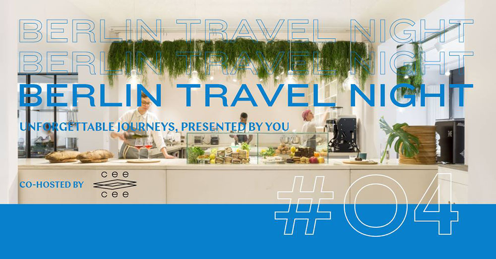 THE BERLIN TRAVEL NIGHT #4 CO-HOSTED BY CEE CEE — JOIN US FOR A NIGHT OF TALKS AND FOOD TRENDS